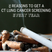 5 Reasons to Get a CT Lung Cancer Screening Every Year